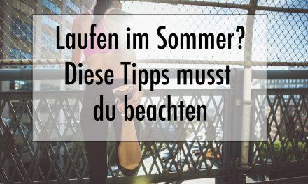 Laufen im Sommer – Diese Tipps musst du beachten